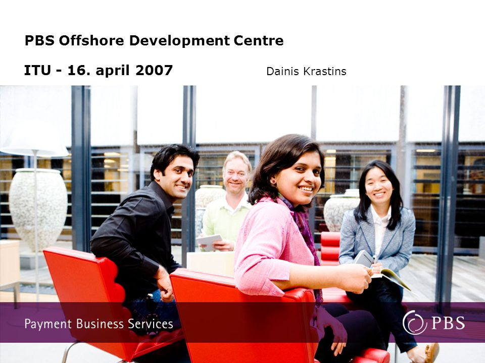 ITU - 16. april 2007 Dainis Krastins PBS Offshore Development Centre