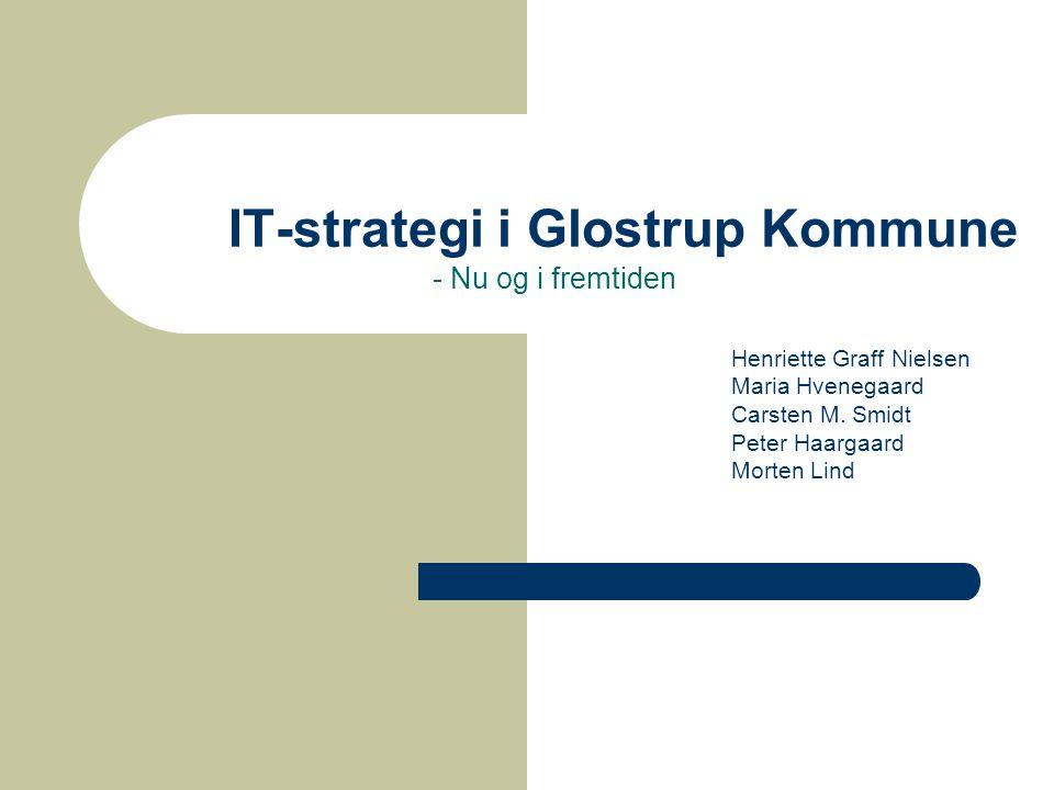 IT-strategi i Glostrup Kommune - Nu og i fremtiden Henriette Graff Nielsen Maria Hvenegaard Carsten M.