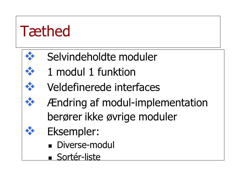 Tæthed   Selvindeholdte moduler   1 modul 1 funktion   Veldefinerede interfaces   Ændring af modul-implementation berører ikke øvrige moduler   Eksempler: Diverse-modul Sortér-liste
