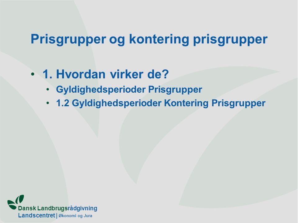 Dansk Landbrugsrådgivning Landscentret | Økonomi og Jura Prisgrupper og kontering prisgrupper 1.