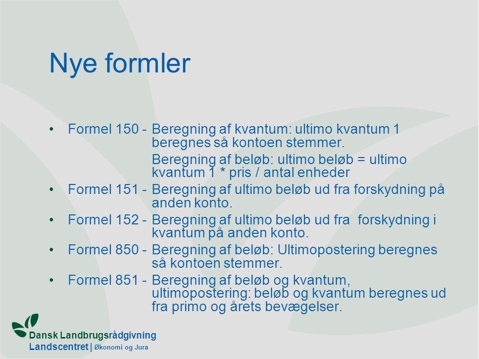 Dansk Landbrugsrådgivning Landscentret | Økonomi og Jura Nye formler Formel 150 -Beregning af kvantum: ultimo kvantum 1 beregnes så kontoen stemmer.