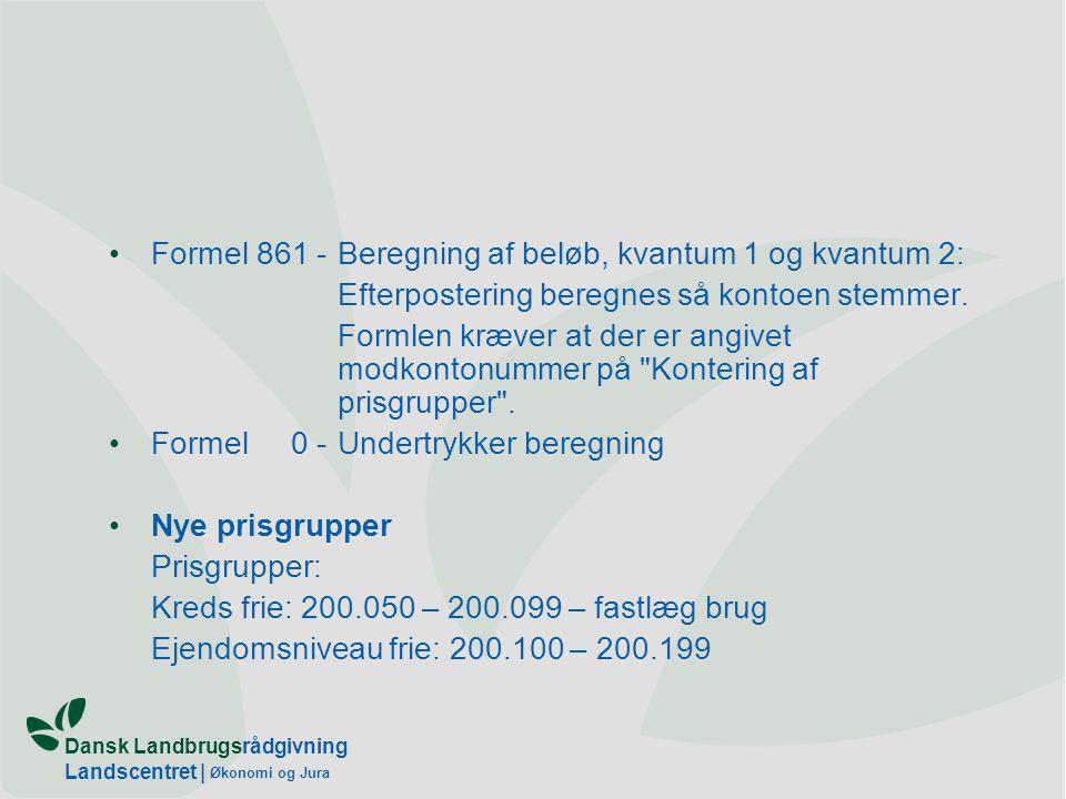 Dansk Landbrugsrådgivning Landscentret | Økonomi og Jura Formel 861 -Beregning af beløb, kvantum 1 og kvantum 2: Efterpostering beregnes så kontoen stemmer.