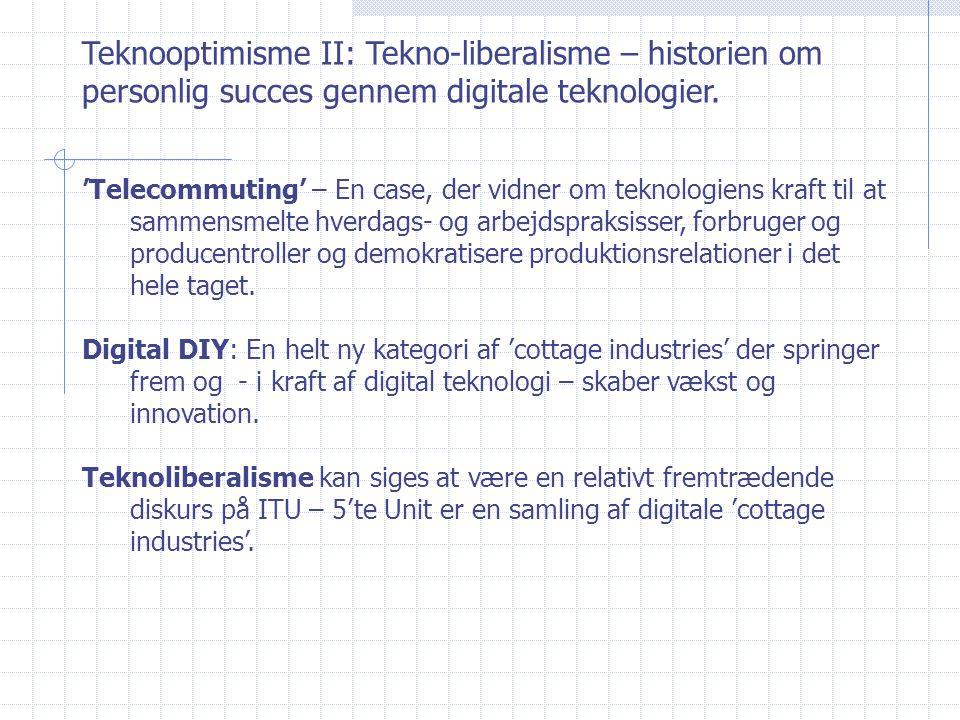 Teknooptimisme II: Tekno-liberalisme – historien om personlig succes gennem digitale teknologier.