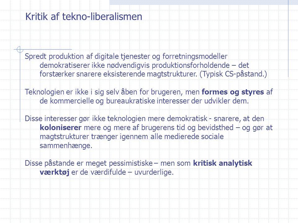 Kritik af tekno-liberalismen Spredt produktion af digitale tjenester og forretningsmodeller demokratiserer ikke nødvendigvis produktionsforholdende – det forstærker snarere eksisterende magtstrukturer.