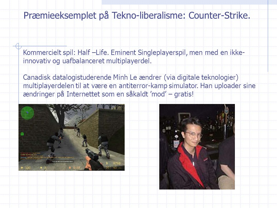 Præmieeksemplet på Tekno-liberalisme: Counter-Strike.