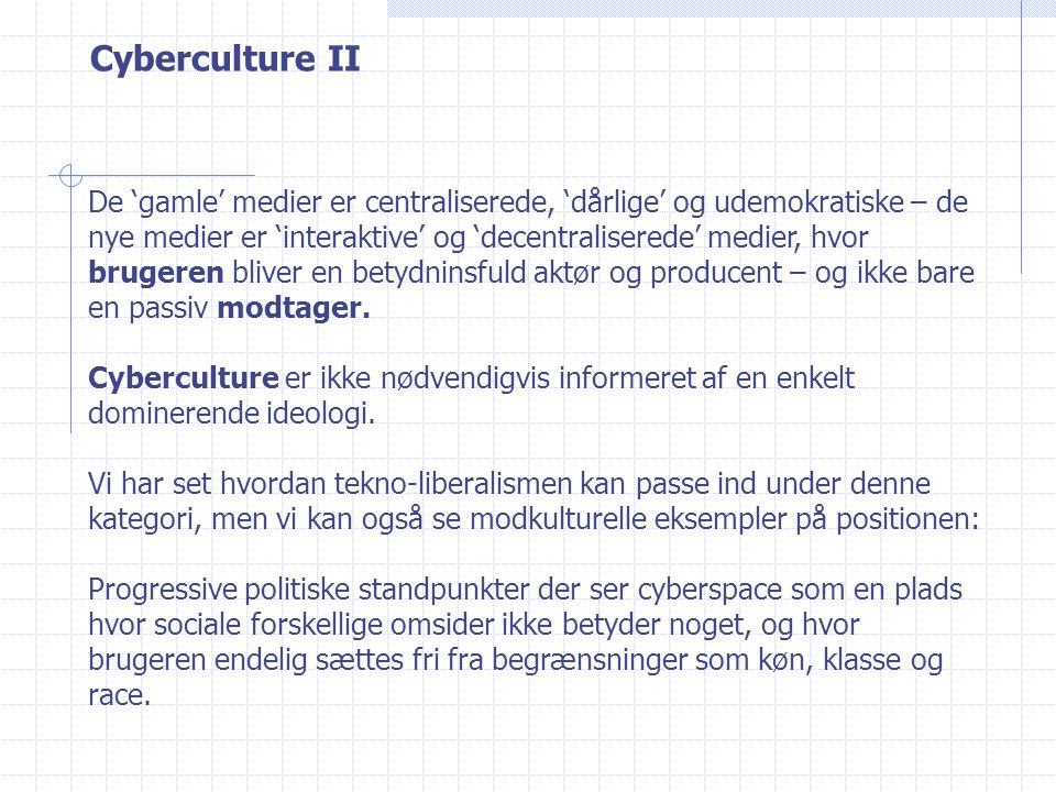 Cyberculture II De 'gamle' medier er centraliserede, 'dårlige' og udemokratiske – de nye medier er 'interaktive' og 'decentraliserede' medier, hvor brugeren bliver en betydninsfuld aktør og producent – og ikke bare en passiv modtager.