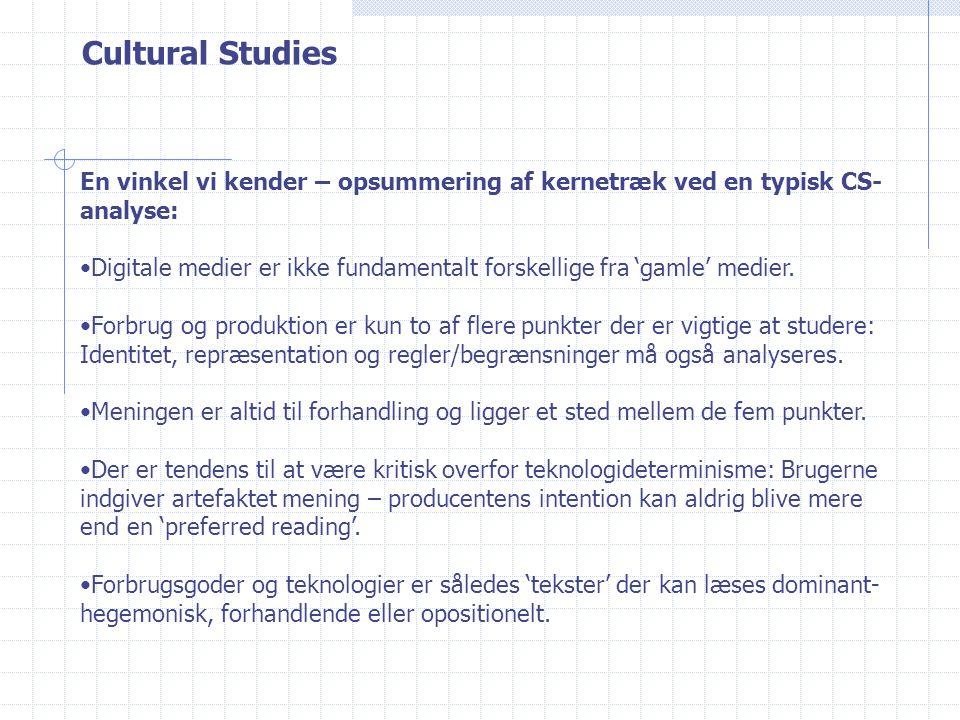 Cultural Studies En vinkel vi kender – opsummering af kernetræk ved en typisk CS- analyse: Digitale medier er ikke fundamentalt forskellige fra 'gamle' medier.