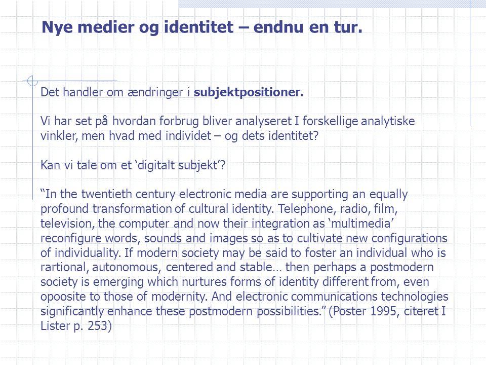 Nye medier og identitet – endnu en tur. Det handler om ændringer i subjektpositioner.