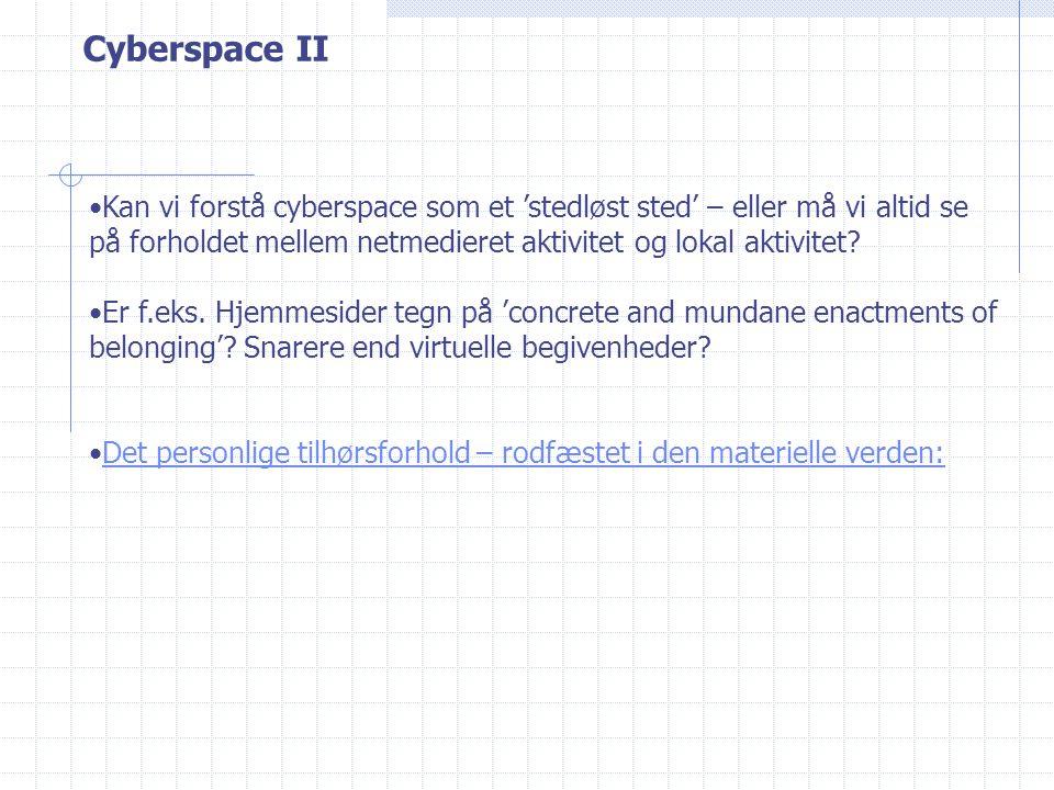 Cyberspace II Kan vi forstå cyberspace som et 'stedløst sted' – eller må vi altid se på forholdet mellem netmedieret aktivitet og lokal aktivitet.