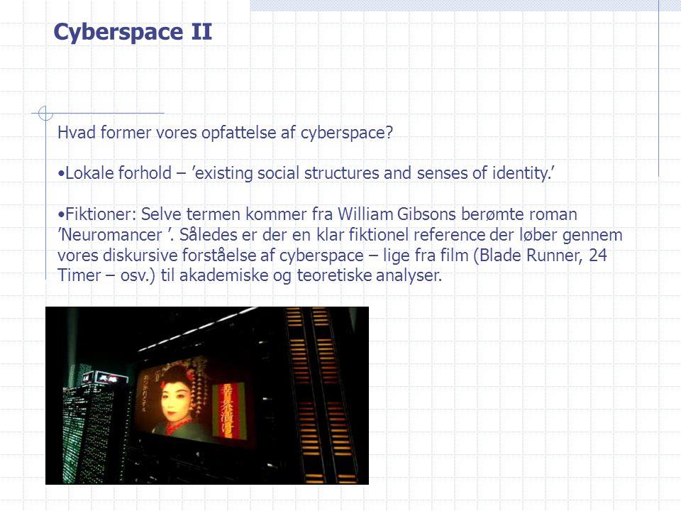 Cyberspace II Hvad former vores opfattelse af cyberspace.