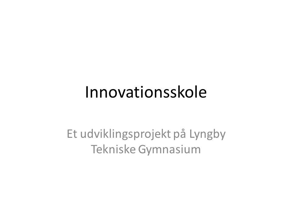 Innovationsskole Et udviklingsprojekt på Lyngby Tekniske Gymnasium