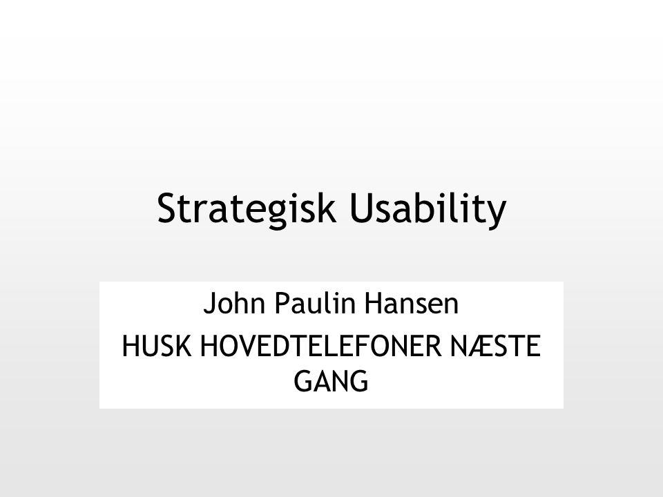 Strategisk Usability John Paulin Hansen HUSK HOVEDTELEFONER NÆSTE GANG
