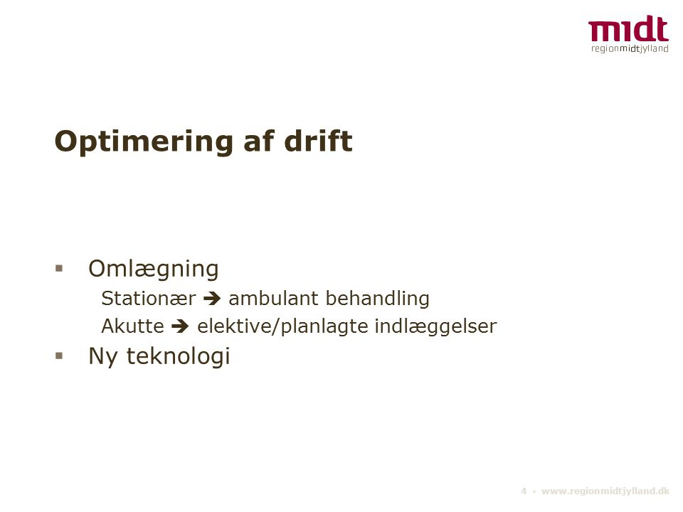 4 ▪ www.regionmidtjylland.dk Optimering af drift  Omlægning Stationær  ambulant behandling Akutte  elektive/planlagte indlæggelser  Ny teknologi