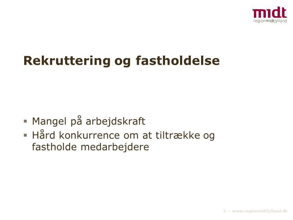 5 ▪ www.regionmidtjylland.dk Rekruttering og fastholdelse  Mangel på arbejdskraft  Hård konkurrence om at tiltrække og fastholde medarbejdere
