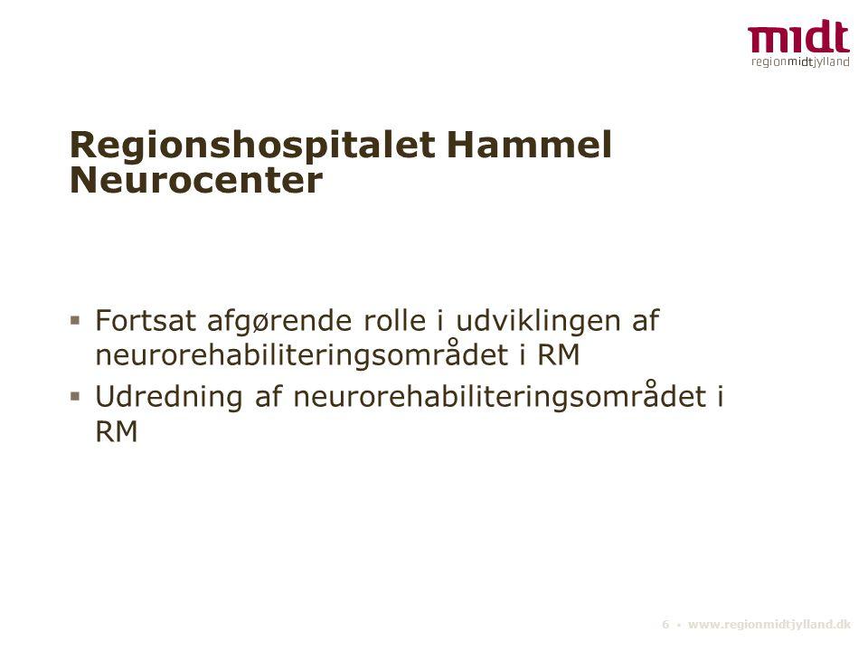 6 ▪ www.regionmidtjylland.dk Regionshospitalet Hammel Neurocenter  Fortsat afgørende rolle i udviklingen af neurorehabiliteringsområdet i RM  Udredning af neurorehabiliteringsområdet i RM