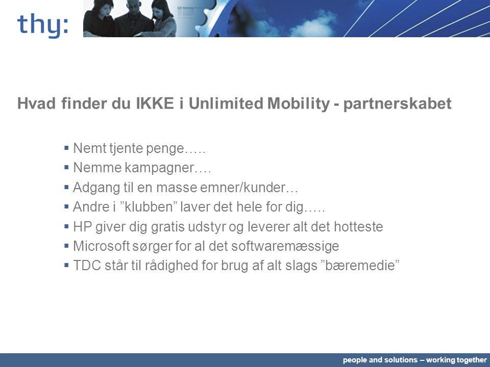 people and solutions – working together Hvad finder du IKKE i Unlimited Mobility - partnerskabet  Nemt tjente penge…..