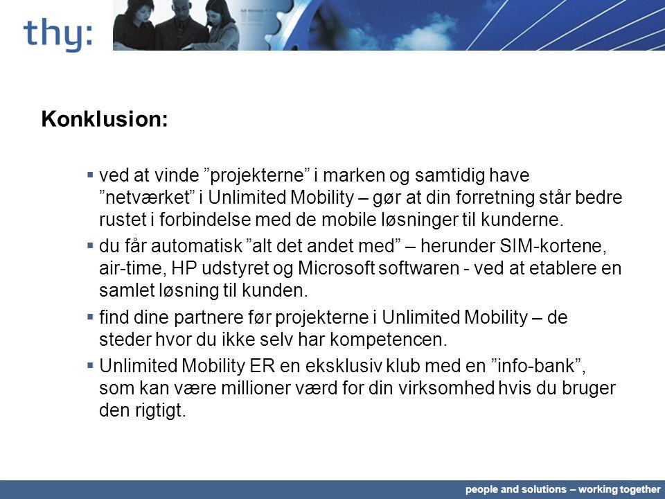 people and solutions – working together Konklusion:  ved at vinde projekterne i marken og samtidig have netværket i Unlimited Mobility – gør at din forretning står bedre rustet i forbindelse med de mobile løsninger til kunderne.