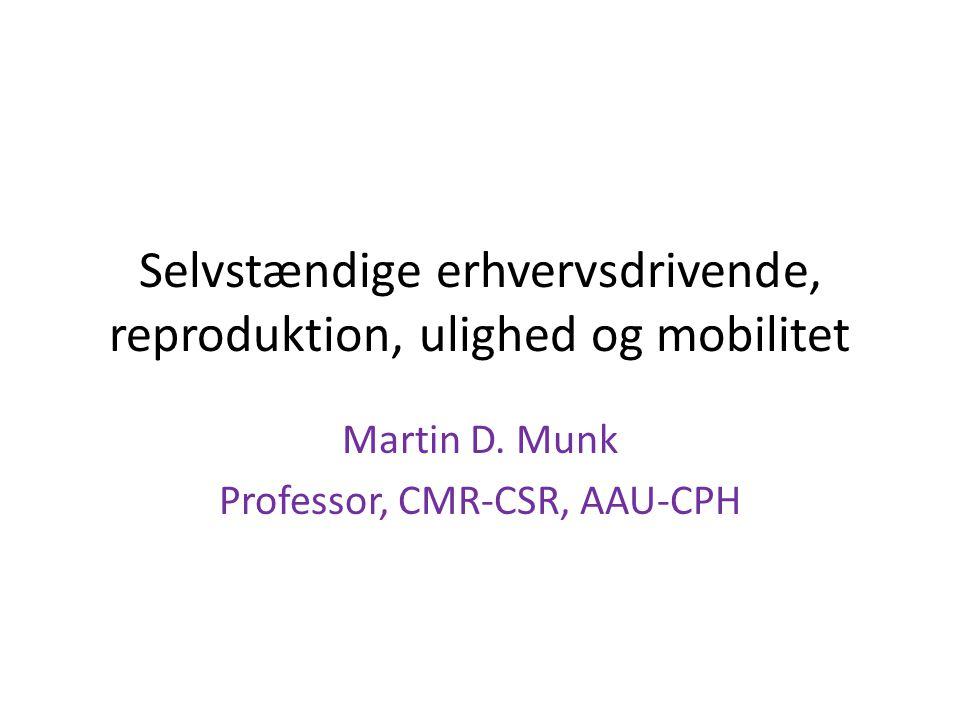 Selvstændige erhvervsdrivende, reproduktion, ulighed og mobilitet Martin D.