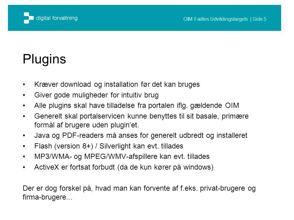 OIM Fælles Udviklingstargets | Side 5 Plugins Kræver download og installation før det kan bruges Giver gode muligheder for intuitiv brug Alle plugins skal have tilladelse fra portalen iflg.