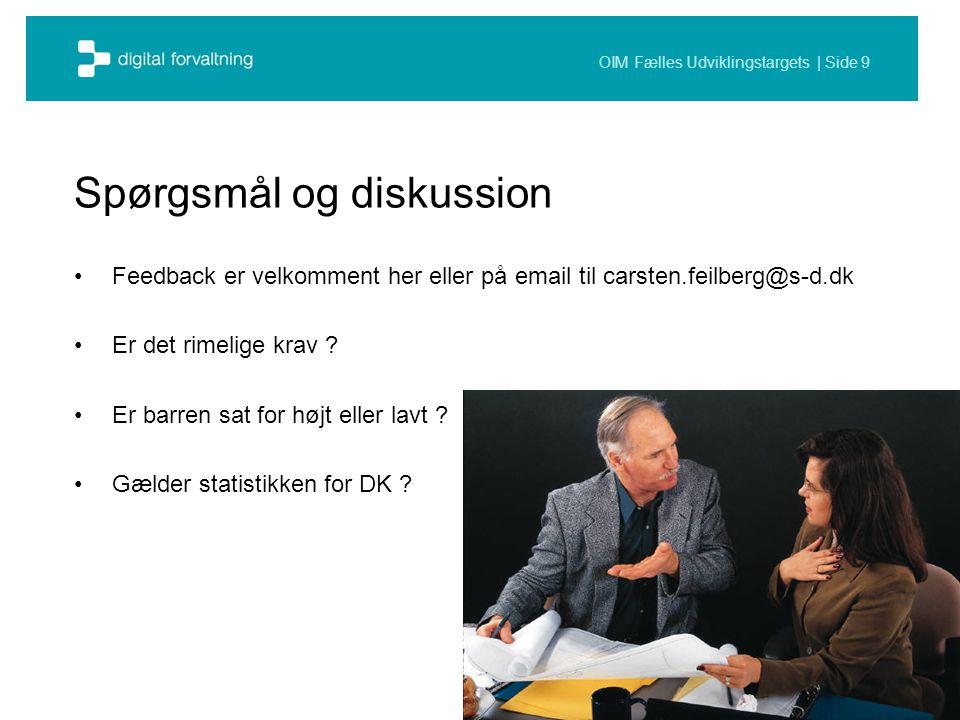 OIM Fælles Udviklingstargets | Side 9 Spørgsmål og diskussion Feedback er velkomment her eller på email til carsten.feilberg@s-d.dk Er det rimelige krav .