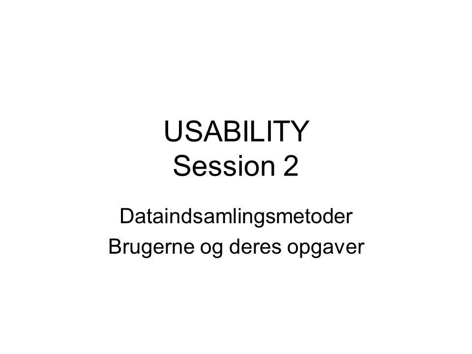 USABILITY Session 2 Dataindsamlingsmetoder Brugerne og deres opgaver
