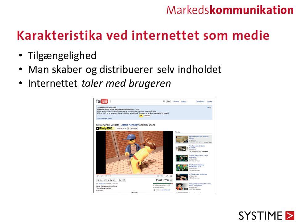 Tilgængelighed Man skaber og distribuerer selv indholdet Internettet taler med brugeren