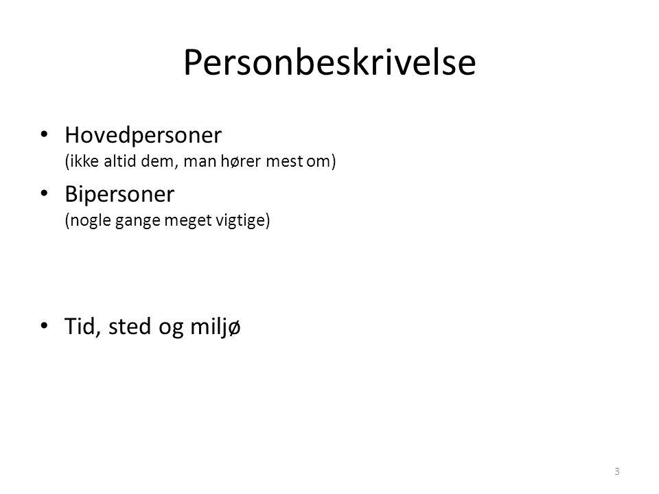 Personbeskrivelse Hovedpersoner (ikke altid dem, man hører mest om) Bipersoner (nogle gange meget vigtige) Tid, sted og miljø 3