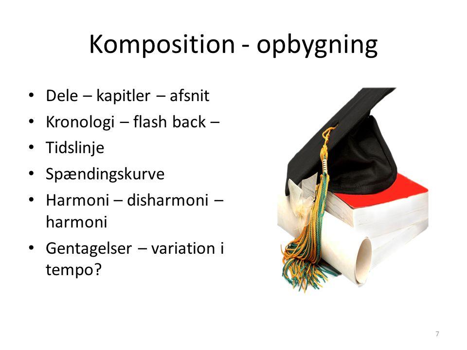 Komposition - opbygning Dele – kapitler – afsnit Kronologi – flash back – Tidslinje Spændingskurve Harmoni – disharmoni – harmoni Gentagelser – variation i tempo.