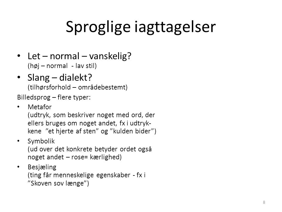 Sproglige iagttagelser Let – normal – vanskelig.(høj – normal - lav stil) Slang – dialekt.