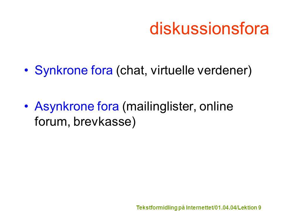 Tekstformidling på Internettet/01.04.04/Lektion 9 diskussionsfora Synkrone fora (chat, virtuelle verdener) Asynkrone fora (mailinglister, online forum, brevkasse)