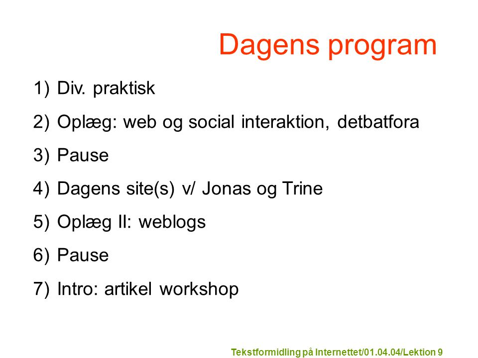 Tekstformidling på Internettet/01.04.04/Lektion 9 Dagens program 1)Div.