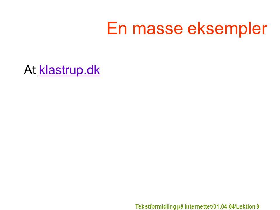 Tekstformidling på Internettet/01.04.04/Lektion 9 En masse eksempler At klastrup.dkklastrup.dk