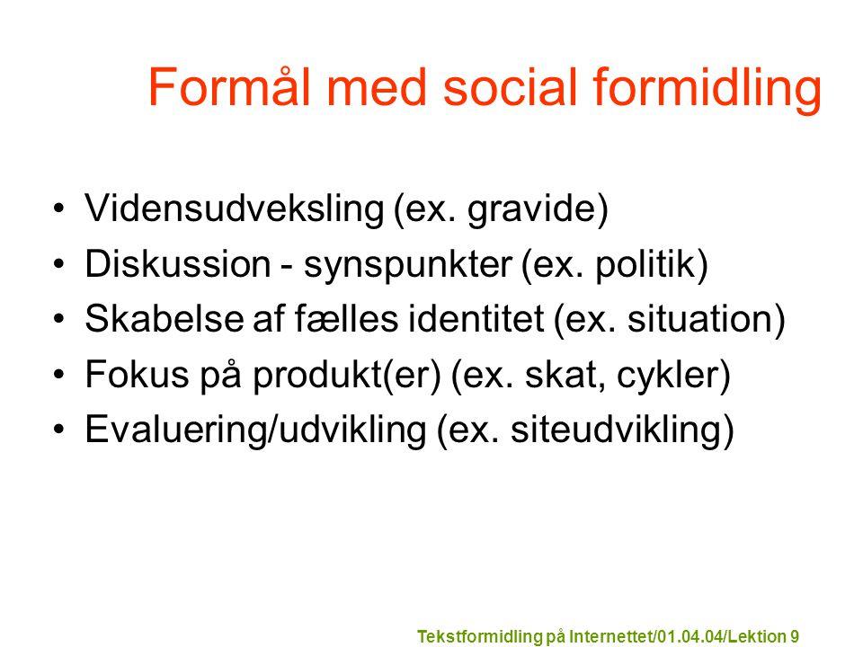 Tekstformidling på Internettet/01.04.04/Lektion 9 Formål med social formidling Vidensudveksling (ex.