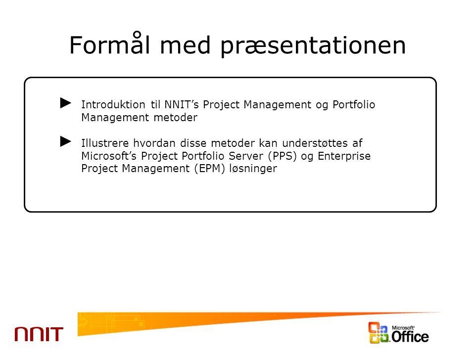 Formål med præsentationen ► Introduktion til NNIT's Project Management og Portfolio Management metoder ► Illustrere hvordan disse metoder kan understøttes af Microsoft's Project Portfolio Server (PPS) og Enterprise Project Management (EPM) løsninger