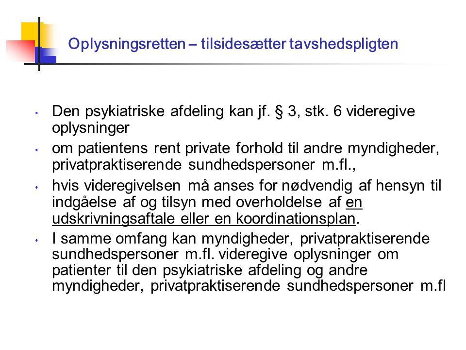 Oplysningsretten – tilsidesætter tavshedspligten Den psykiatriske afdeling kan jf.