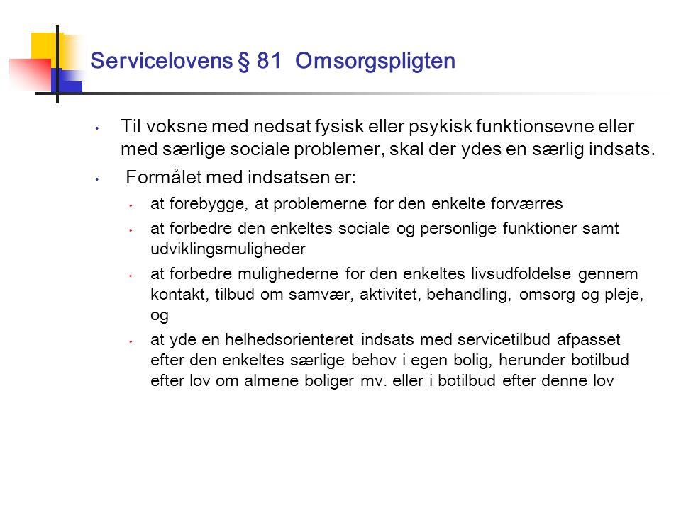 Servicelovens § 81 Omsorgspligten Til voksne med nedsat fysisk eller psykisk funktionsevne eller med særlige sociale problemer, skal der ydes en særlig indsats.