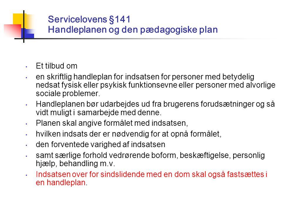 Servicelovens §141 Handleplanen og den pædagogiske plan Et tilbud om en skriftlig handleplan for indsatsen for personer med betydelig nedsat fysisk eller psykisk funktionsevne eller personer med alvorlige sociale problemer.