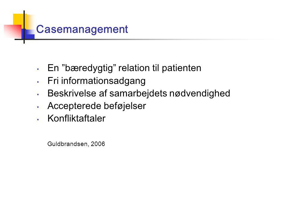 Casemanagement En bæredygtig relation til patienten Fri informationsadgang Beskrivelse af samarbejdets nødvendighed Accepterede beføjelser Konfliktaftaler Guldbrandsen, 2006