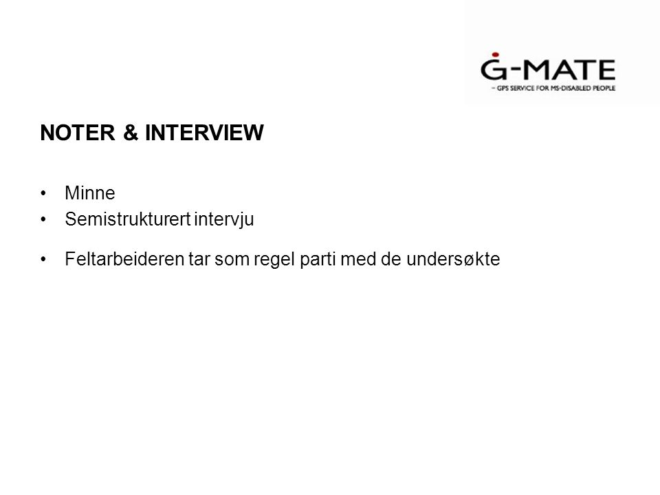 NOTER & INTERVIEW Minne Semistrukturert intervju Feltarbeideren tar som regel parti med de undersøkte