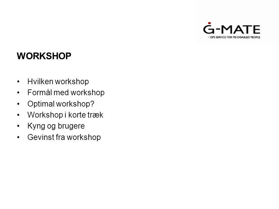 WORKSHOP Hvilken workshop Formål med workshop Optimal workshop.