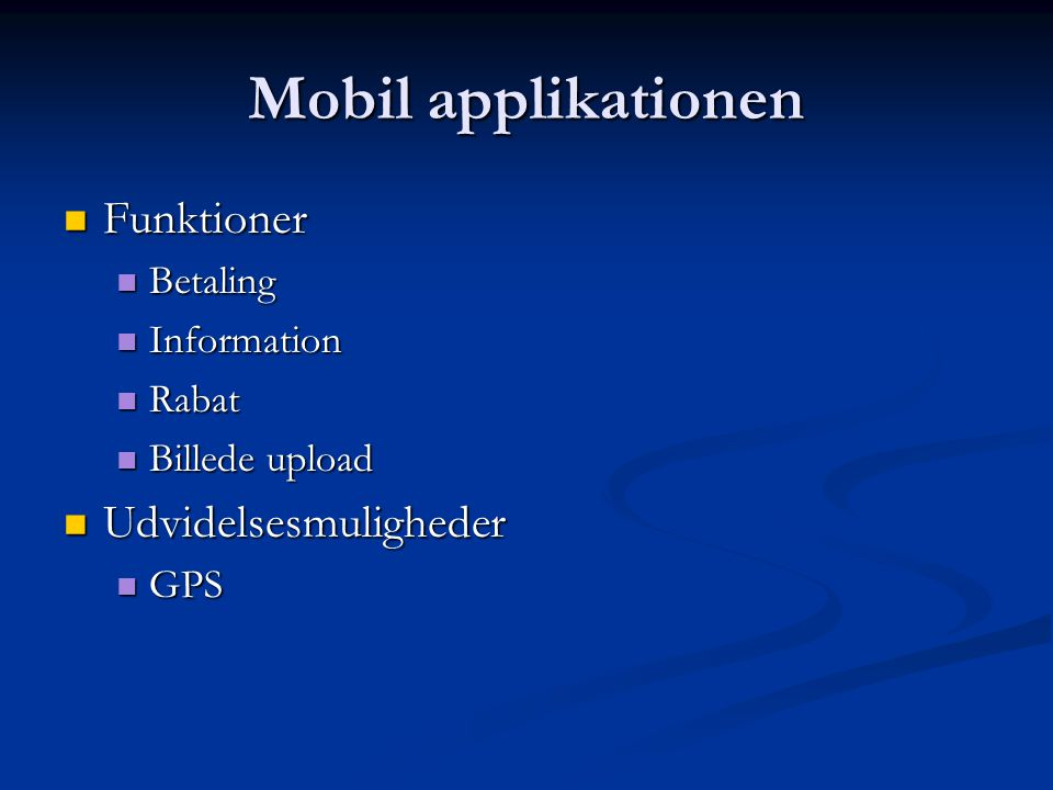 Mobil applikationen Funktioner Funktioner Betaling Betaling Information Information Rabat Rabat Billede upload Billede upload Udvidelsesmuligheder Udvidelsesmuligheder GPS GPS