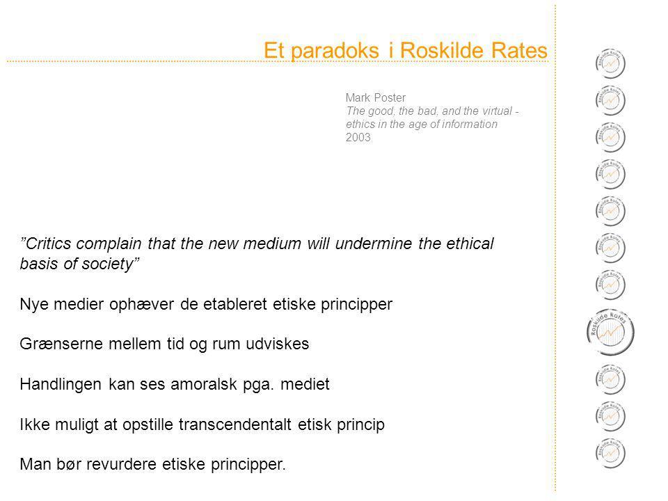 Et paradoks i Roskilde Rates Critics complain that the new medium will undermine the ethical basis of society Nye medier ophæver de etableret etiske principper Grænserne mellem tid og rum udviskes Handlingen kan ses amoralsk pga.