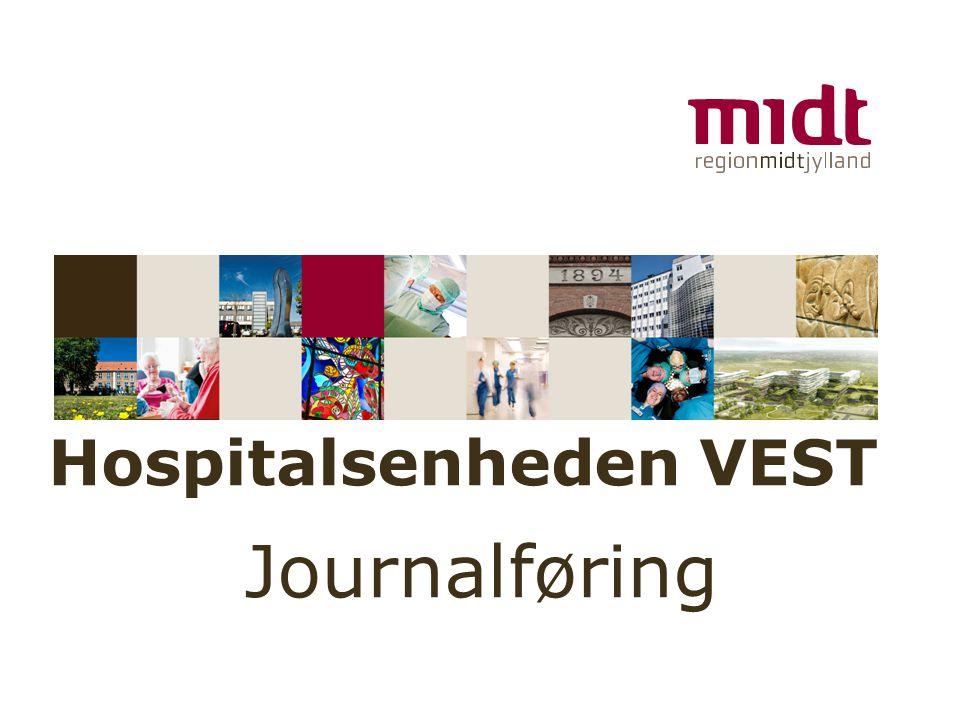 www.regionmidtjylland.dk Hospitalsenheden VEST Journalføring