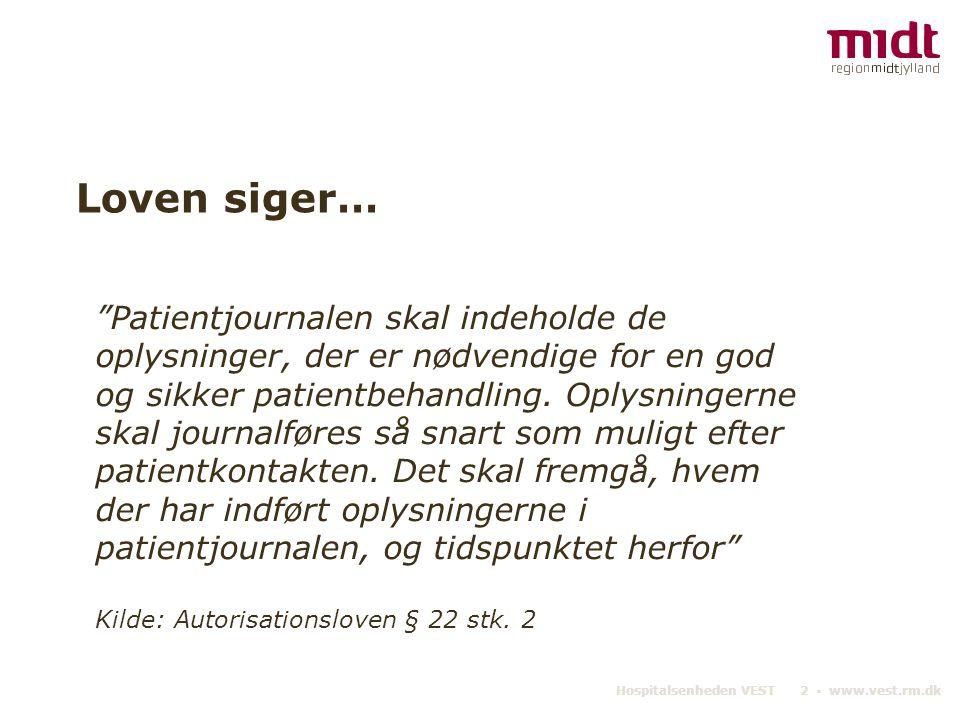 Hospitalsenheden VEST 2 ▪ www.vest.rm.dk Loven siger… Patientjournalen skal indeholde de oplysninger, der er nødvendige for en god og sikker patientbehandling.