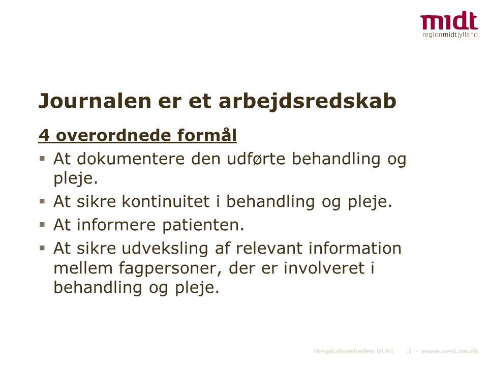 Hospitalsenheden VEST 3 ▪ www.vest.rm.dk Journalen er et arbejdsredskab 4 overordnede formål  At dokumentere den udførte behandling og pleje.