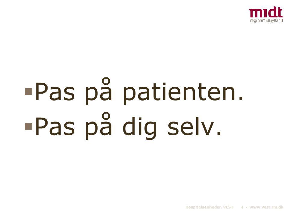Hospitalsenheden VEST 4 ▪ www.vest.rm.dk  Pas på patienten.  Pas på dig selv.