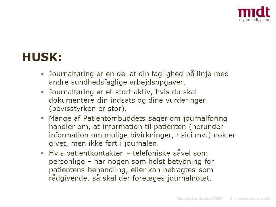 Hospitalsenheden VEST 5 ▪ www.vest.rm.dk HUSK:  Journalføring er en del af din faglighed på linje med andre sundhedsfaglige arbejdsopgaver.