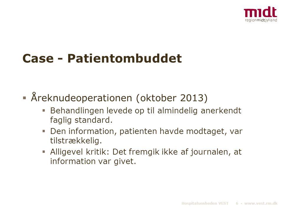 Hospitalsenheden VEST 6 ▪ www.vest.rm.dk Case - Patientombuddet  Åreknudeoperationen (oktober 2013)  Behandlingen levede op til almindelig anerkendt faglig standard.