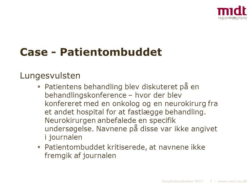 Hospitalsenheden VEST 7 ▪ www.vest.rm.dk Case - Patientombuddet Lungesvulsten  Patientens behandling blev diskuteret på en behandlingskonference – hvor der blev konfereret med en onkolog og en neurokirurg fra et andet hospital for at fastlægge behandling.