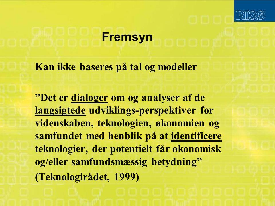 Fremsyn Kan ikke baseres på tal og modeller Det er dialoger om og analyser af de langsigtede udviklings-perspektiver for videnskaben, teknologien, økonomien og samfundet med henblik på at identificere teknologier, der potentielt får økonomisk og/eller samfundsmæssig betydning (Teknologirådet, 1999)